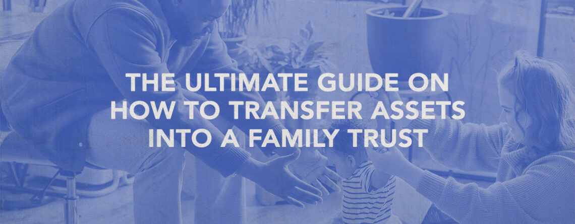 how to transfer assets into a family trust